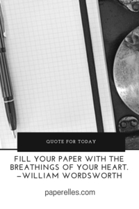 """Fill your paper with the breathings of your heart."" —William Wordsworth"